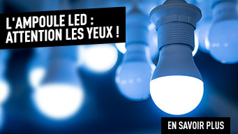 L'ampoule LED attention les yeux