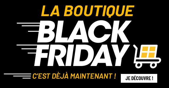 La boutique Black Friday, c'est déjà maintenant !