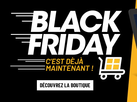 Black Friday, c'est maintenant !